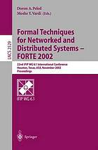 Formal techniques for networked and distributed systems--FORTE 2002 : 22nd IFIP WG 6.1 international conference, Houston, Texas, USA, November 11-14, 2002 : proceedings
