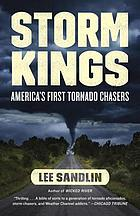 Storm kings : the untold history of America's first tornado chasers