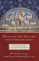 Praying the Psalms with the early Christians : ancient songs for modern hearts