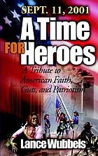 A time for heroes : a tribute to American faith, guts, and patriotism