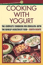 Cooking with yogurt : the complete cookbook for indulging with the world's healthiest food