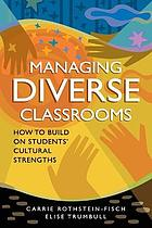 Managing diverse classrooms : how to build on students' cultural strengths