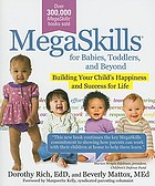MegaSkills for babies, toddlers, and beyond : building your child's happiness and success for life