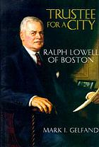 Trustee for a city : Ralph Lowell of Boston
