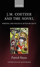 J.M. Coetzee and the novel : writing and politics afer Beckett