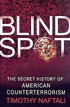 Blind spot : the secret history of American counterterrorism