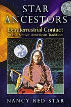 Star ancestors : extraterrestrial contact in the Native American tradition