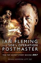 Ian Fleming and SOE's Operation Postmaster : the untold top secret story