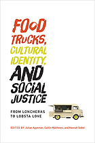 Food trucks, cultural identity, and social justice : from loncheras to lobsta love
