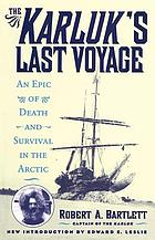 The Karluk's Last Voyage : An Epic of Death and Survival in the Arctic, 1913-1916.