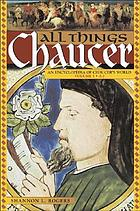 All things Chaucer : an encyclopedia of Chaucer's world