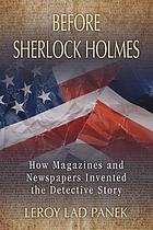 Before Sherlock Holmes : how magazines and newspapers invented the detective story