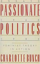 Passionate politics : essays, 1968-1986 : feminist theory in action