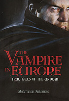The Vampire in Europe : True Tales of the Undead.