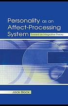 Personality as an affect-processing system : toward an integrative theory