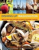 Dishing up Washington : 150 Recipes that capture authentic regional flavors