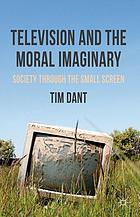 Television and the moral imaginary : society through the small screen