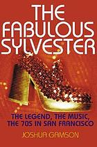 The fabulous Sylvester : the legend, the music, the 70s in San Francisco