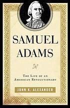 Samuel Adams : the life of an American revolutionary