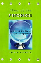 Lives of the psychics : the shared worlds of science and mysticism