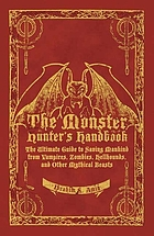 The monster hunter's handbook : the ultimate guide to saving mankind from vampires, zombies, hellhounds, and other mythical beasts