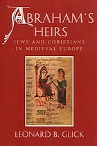 Abraham's heirs : Jews and Christians in medieval Europe
