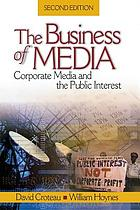 The business of media : corporate media and the public interest