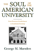 The soul of the American university : from protestant establishment to established nonbelief