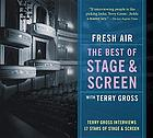 Fresh air with Terry Gross : the best of stage & screen.