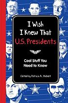 I wish I knew that : U.S. presidents cool stuff you need to know
