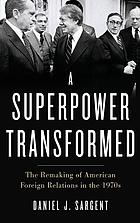 A superpower transformed : the remaking of American foreign relations in the 1970s