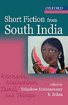 Short fiction from South India : Kannada, Malayalam, Tamil, and Telugu