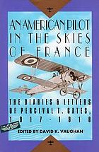 An American pilot in the skies of France : the diaries and letters of Lt. Percival T. Gates, 1917-1918