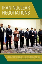 Iran nuclear negotiations : accord and détente since the Geneva agreement of 2013
