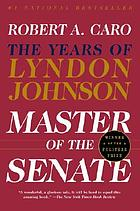 The years of Lyndon Johnson. [Volume 3], Master of the senate