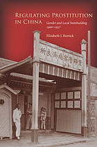 Regulating prostitution in China : gender and local statebuilding, 1900-1937