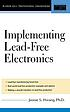 Implementing lead-free electronics by  Jennie S Hwant