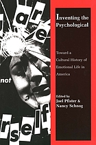 Inventing the psychological : toward a cultural history of emotional life in America