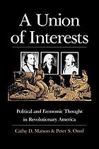 A union of interests : political and economic thought in revolutionary America