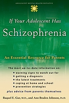 If your adolescent has schizophrenia : an essential resource for parents