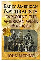 Early American naturalists : exploring the American West, 1804-1900