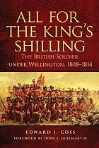 All for the king's shilling : the British soldier under Wellington, 1808-1814