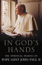 In God's hands : the spiritual diaries, 1962-2003