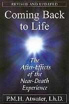 Coming back to life : the after-effects of the near-death experience