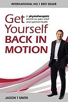 Get yourself back in motion : a physiotherapist's secrets to pain relief and optimal health