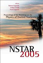 NSTAR 2005 : proceedings of the Workshop on the Physics of Excited Nucleons : Florida State University, Tallahassee, USA, 12-15 October 2005