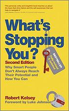 What's stopping you? : why smart people don't always reach their potential, and how you can, 2nd edition