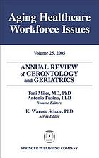 Annual review of gerontology & geriatrics. Volume 25. Aging healthcare workforce issues