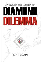 Diamond dilemma : shaping Korea for the 21st century