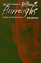 The lost years of William S. Burroughs : beats in South Texas